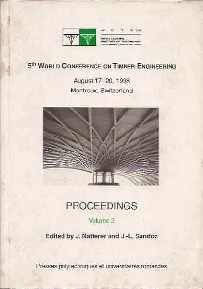 Fifth World Conference on Timber Engineering: August 17-20, 1998, Montreux, Switzerland: Proceedings: Volume I and II. J. Natterer, J. L. Sandoz.
