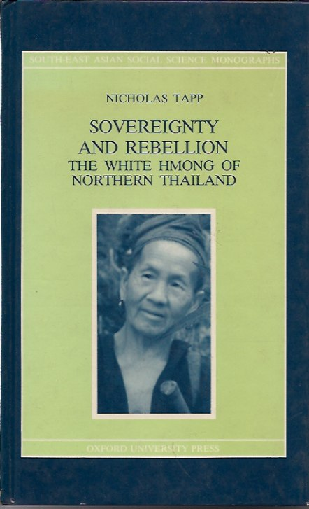 Sovereignty and Rebellion: The White Hmong of Northern Thailand. Nicholas Tapp.