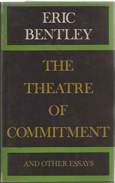 The Theatre of Commitment and Other Essays on Drama in Our Society. Eric Bentley.