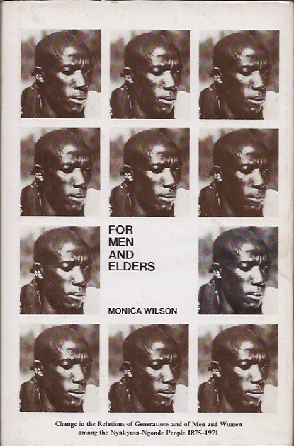 For Men and Elders: Change in the Relations of Generations and of Men and Women Among the Nyakyusa-Ngonde People, 1875-1971. Monica Wilson.