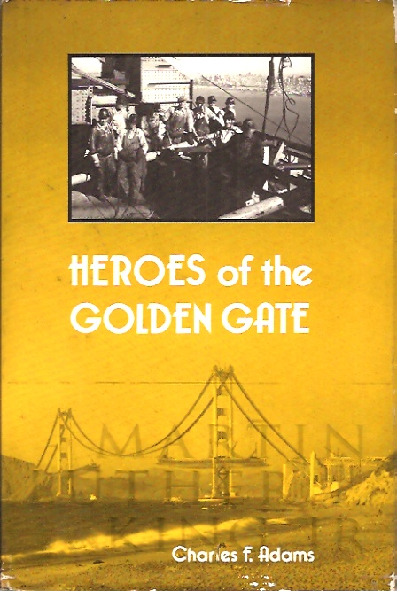 Heroes of the Golden Gate. Charles F. Adams.
