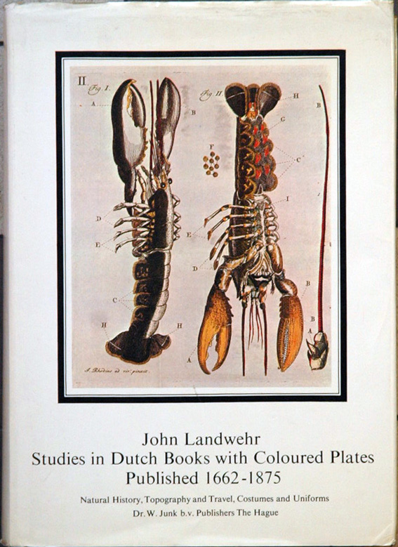 Studies in Dutch Books with Coloured Plates published 1662-1875: Natural History, Topography and Travel, Costumes and Uniforms. John Landwehr.