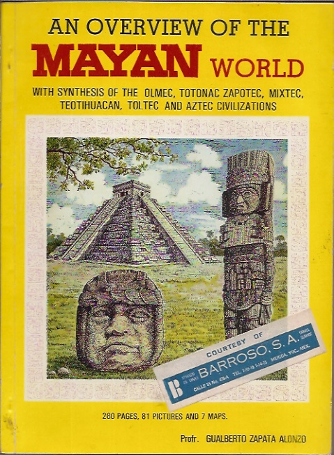 An Overview of the Mayan World. Gualberto Zapata Alonzo.