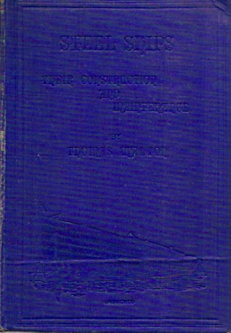 Steel Ships: Their Construction and Maintenance__A Manual for Shipbuilders, Ship Superintendents, Students, and Marine Engineers. Thomas Walton.