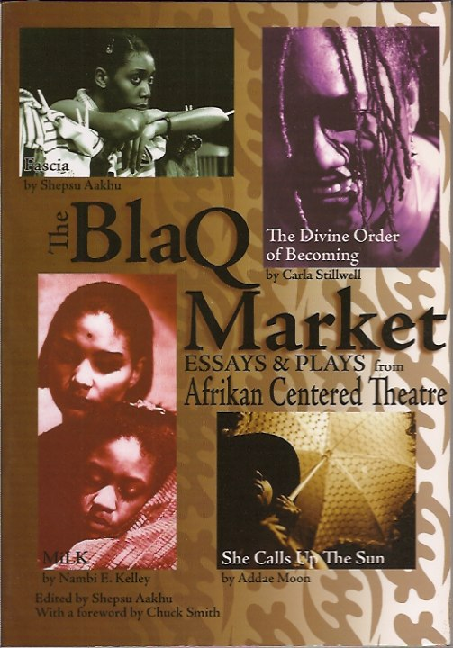 The Blaq Market__Essays & Plays from Afrikan Centered Theatre. Shepsu ed Aakhu.