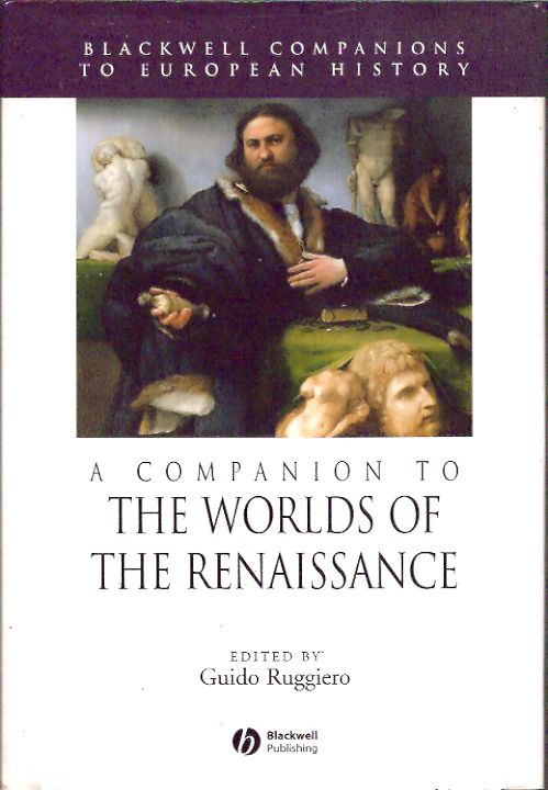 A Companion to the Worlds of the Renaissance. Guido Ruggerio, ed.