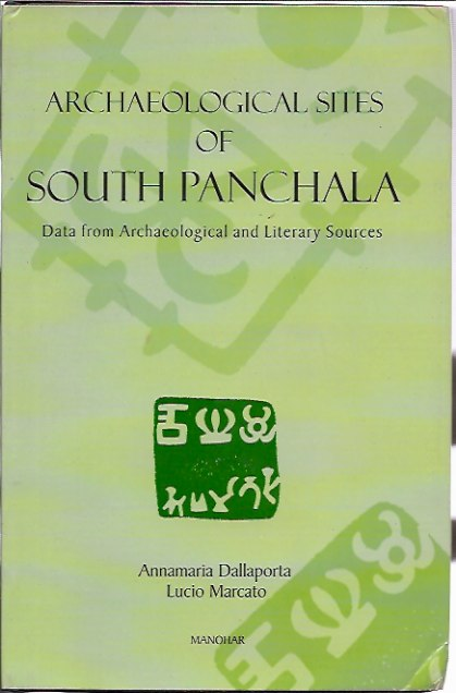Archaeological Sites of South Panchala: Data from Archaeological and Literary Sources. Annamaria Dallaporta.