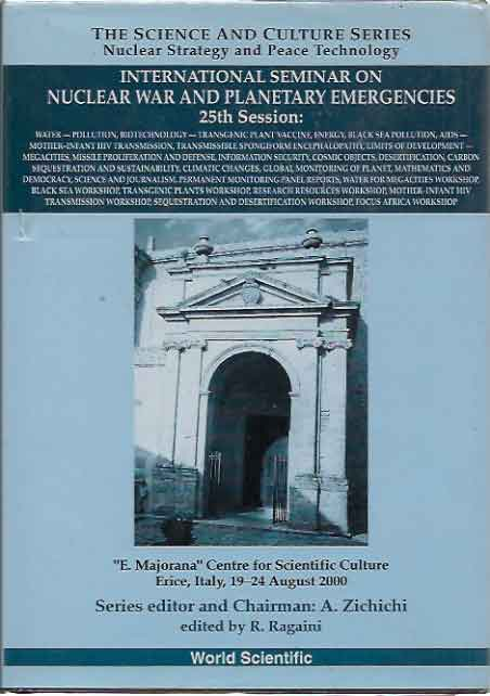 "International Seminar on Nuclear War and Planetary Emergencies 25th Session, ""E. Majorana"" Centre for Scientific Culture, Erice, Italy, 19-24 August 2000. R. Ragaini."