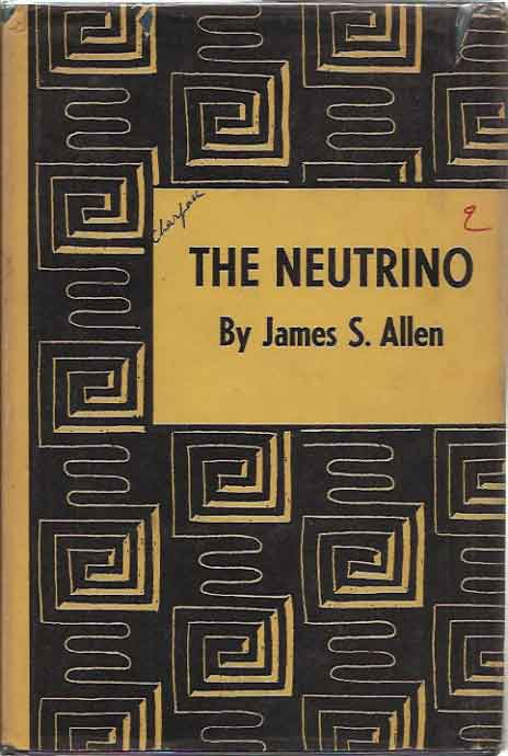 The Neutrino (Investigations in Physics, edited by Eugene Wigner and Robert Hofstadter, No 5). James S. Allen.