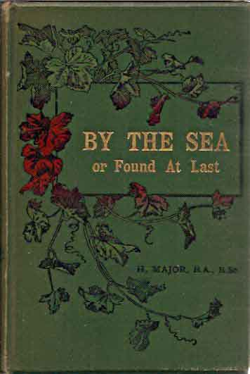 By the Sea or Found at Last. H. B. A. Major.