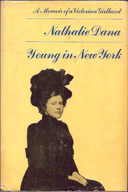 Young in New York__A Memoir of a Victorian Childhood. Nathalie Dana.