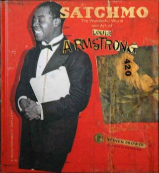 Satchmo___The Wonderful World and Art of Louis Armstrong. Steven Brower.