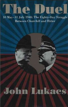 The Duel___10 May-31 July 1940: The Eighty-Day Struggle Between Churchill and Hitler. John Lulacs