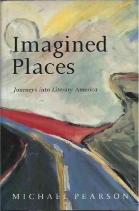 Imagined Places __Journeys into Literary America. Michael Pearson