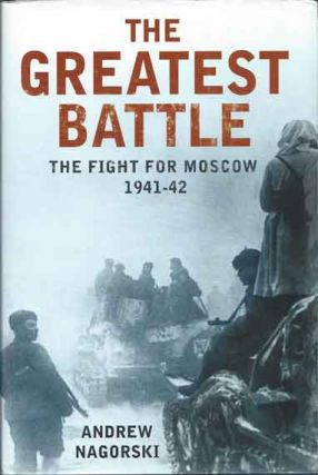 The Greatest Battle__The Fight for Moscow 1941-42. Andrew Nagorski