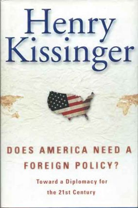 Does America Need a Foreign Policy?__Toward a Diplomacy for the 21st Century. Henry Kissinger