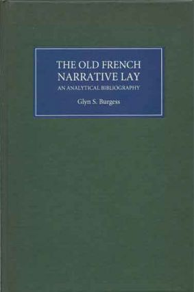 The Old French Narrative Lay. Glyn S. Burgess