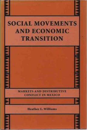 Social Movements and Economic Transition__Markets and Distributive Conflict in Mexico. Heather L....