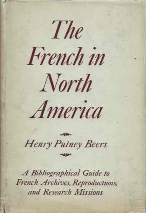 The French in North America__A Bibliographical Guide to French Archives, Reproductions, and...