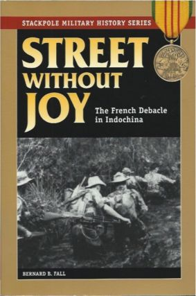 Street Without Joy __The French Debacle In Indochina. Bernard B. Fall