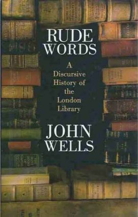 Rude Words__A Discursive History of the London Library. John Wells