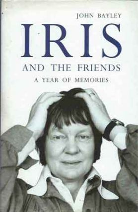 Iris and the Friends__A Year of Memories. John Bayley