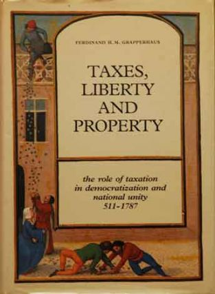 Taxes, Liberty and Property__the role of taxation in democratization and national unity 511-1787....