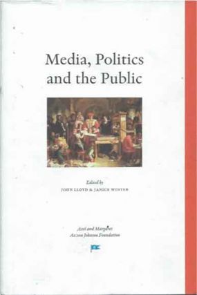 Media, Politics and the Public. John Lloyd, Janice Winter.