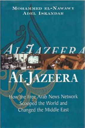 Al-Jazeera__How the Free Arab News Network Scooped the World and Changed the Middle East. Mohammed El-Nawawy, Adel Iskandar.