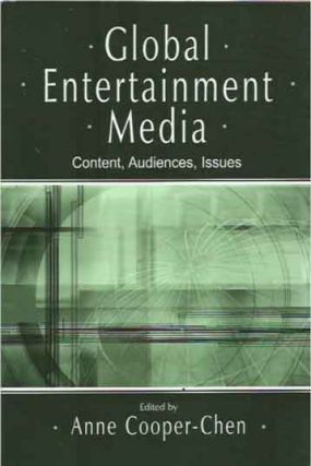Global Entertainment Media__Content, Audiences, Issues. Anne Cooper-Chen, ed.