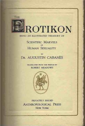 The Eroticon__Being An Illustrated Treasury of Scientific Marvels of Human Sexuality; translated...