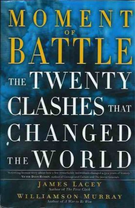 Moment of Battle__The Twenty Clashes That Changed the World. James Williamson Lacey, Murray