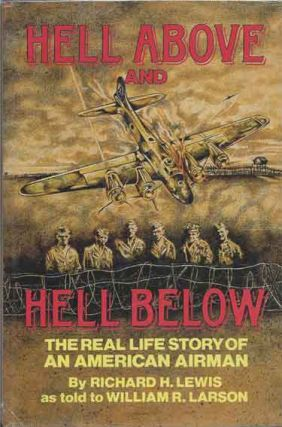 Hello Above and Hell Below__The Real Life Story of an American Airman. Richard Larson Lewis,...