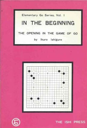 In the Beginning__The Opening game of Go. Ikuro Ishigure