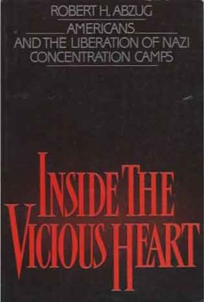 Inside the Vicious Heart__Americans and the Liberation of Nazi Concentration Camps. Richard H. Abzug