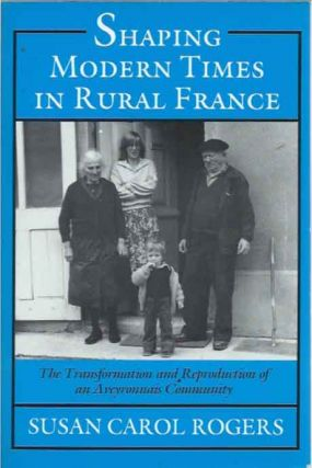 Shaping Modern Times in Rural France__The Transformation and Reproduction of an Aveyronnais...