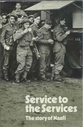 Service to Services__The Story of Naafi. Harry Miller