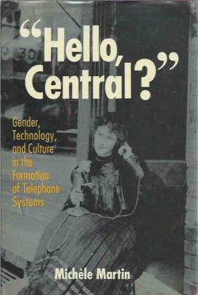 """Hello, Central?"" Gender, Technology, and Culture in the Formation of Telephone Systems. Michele..."