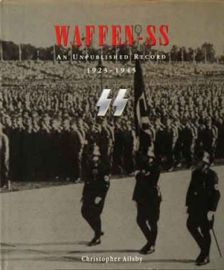 Waffen-SS__An Unpublished Record 1923-1945. Christopher Ailsby