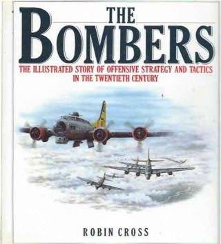 The Bombers__The Illustrated Story of Offensive Strategy and Tactics in the Twentieth Century....
