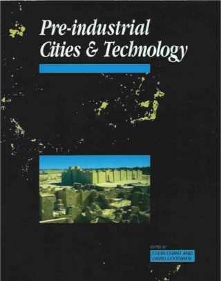 Pre-industrial Cities and Technology. Colin Chant, David Goodman, eds