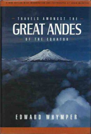 Travels Amongst the Great Andes of the Equator. Edward Whymper