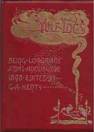 Yule Logs__Longman's Christmas Annual for 1898; with Sixty-one Illustrations. G. A. ed Henty