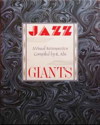 Jazz Giants__A Visual Retrospective Compiled by K. Abe. K. Abe.