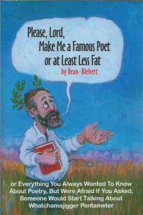 Please, Lord, Make Me a Famous Poet or at Least Less Fat__or Everything You Always Wanted to Know...