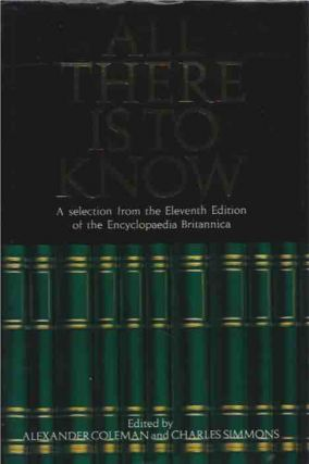 All There Is to Know__A Selection from the Eleventh Edition of the Encyclopaedia Britannica....