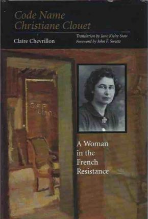Code Name Christiane Clouet__A Woman in the French Resistance. Claire Chevrillon