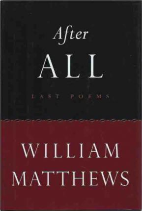 After All__Last Poems. William Matthews