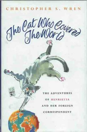 The Cat Who Covered the World__ The Adventures of Henrietta and her Foreign Correspondent....