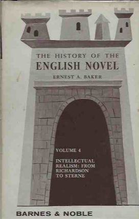 The History of the English Novel Vol. 4__Intellectual Realism: From Richardson to Sterne. Ernest...